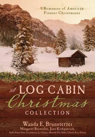 A Log Cabin Christmas: 9 Historical Romances during American Pioneer Christmases by Wanda Brunstetter et al.