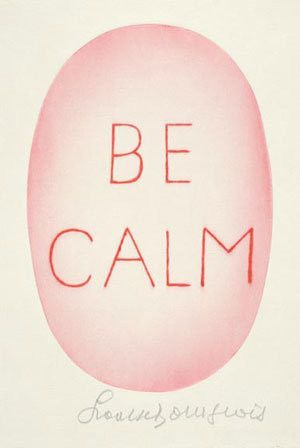 Be calm, Louise Bourgeois  wanted
