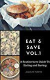 Eat & Save: A Southerners Guide To Eating and Saving (Volume Book 1)