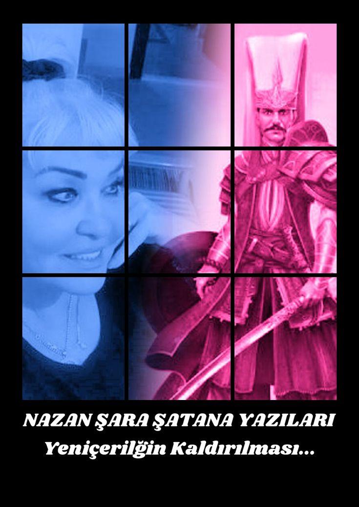NAZAN ŞARA ŞATANA YAZILARI - YENİÇERİLİĞİN KALDIRILMASI...
