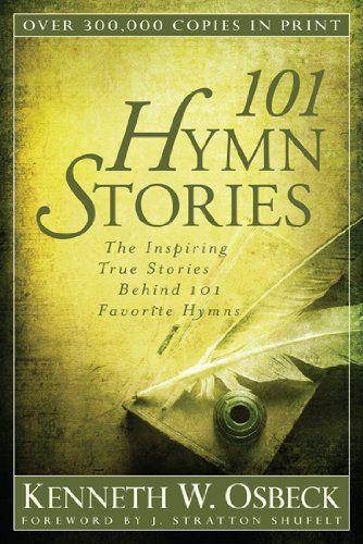 101 Hymn Stories: The Inspiring True Stories Behind 101 Favorite Hymns by Kenneth W. Osbeck,http://www.amazon.com/dp/0825442826/ref=cm_sw_r_pi_dp_bUFmsb1BCDFAY9RB