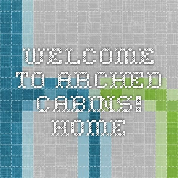 Welcome to Arched Cabins! - Home