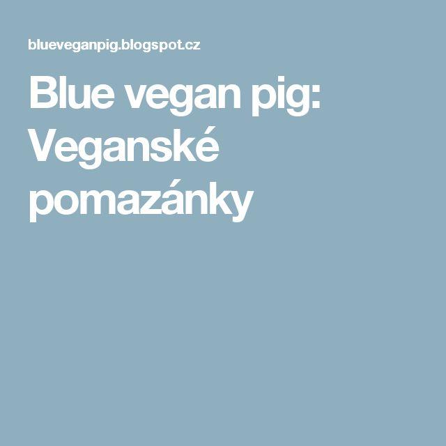 Blue vegan pig: Veganské pomazánky