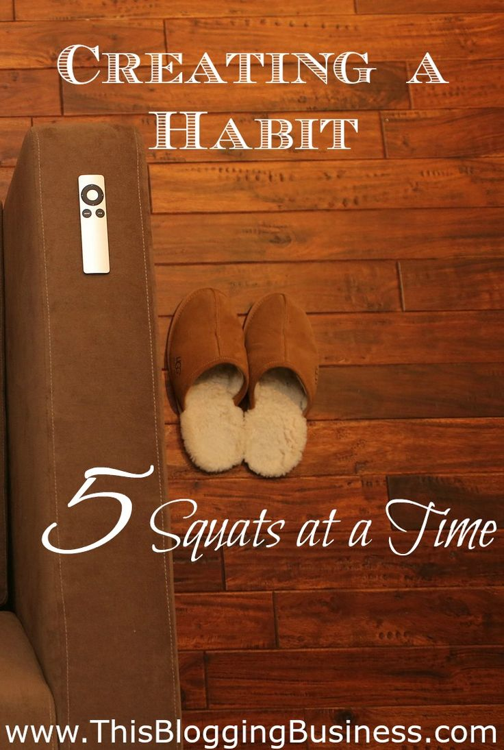 Creating a Habit - 5 Squats at a time. We all know that success can be found in our habits, those things we do every day, day after day. And no matter how tiny the habit is, when it is done over time, its effect can be massive. When I came to the realisation that I needed to establish some good habits in my life, I realised that I was going to have to start small, REALLY small. So small that they were tiny.