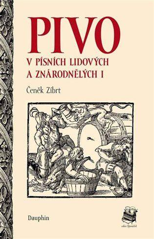 Pivo v písních lidových a znárodnělých I - Čeněk Zíbrt | Kosmas.cz - internetové knihkupectví