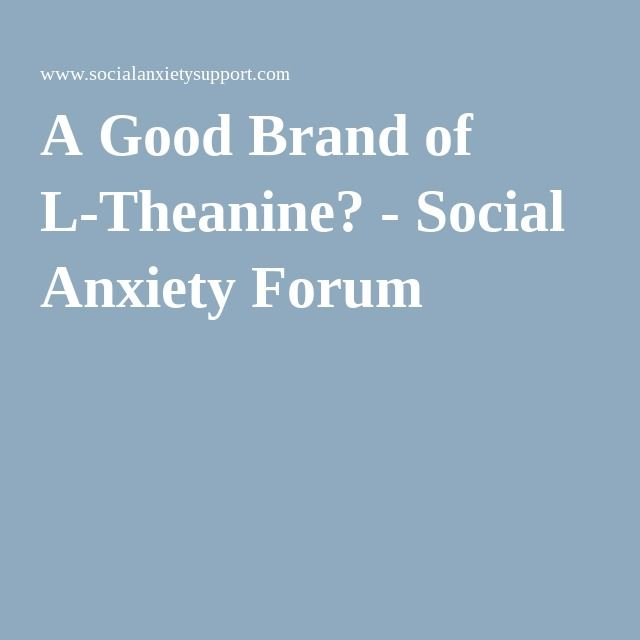 A Good Brand of L-Theanine? - Social Anxiety Forum