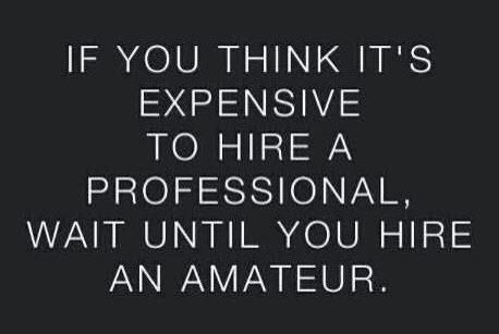 """If you think it's expensive to hire a professional, wait until you hire an amateur"" #GTB #Lawyerquotes"
