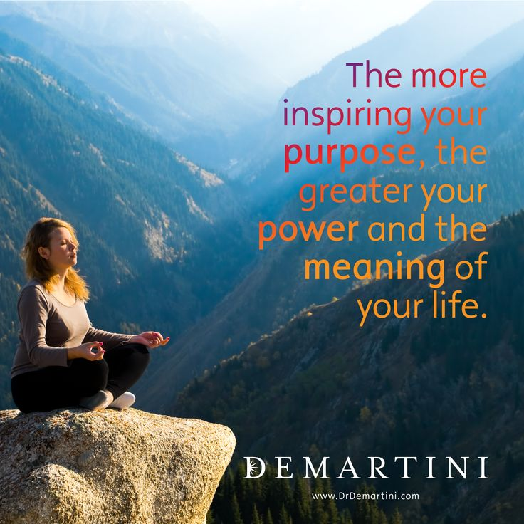 The more inspiring your purpose, the greater your power and the meaning of your life.  Dr John Demartini  www.DrDemartini.com www.Facebook.com/DrJohnDemartini