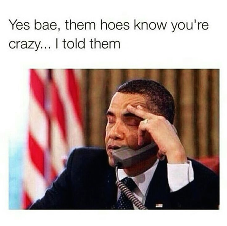 Yes boo. The hoes know you're crazy...