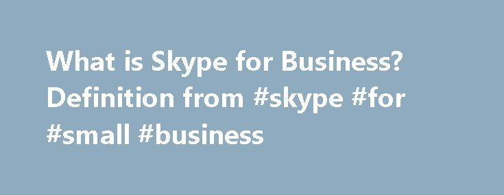 What is Skype for Business? Definition from #skype #for #small #business http://china.nef2.com/what-is-skype-for-business-definition-from-skype-for-small-business/  Skype for Business Skype for Business, formerly known as Microsoft Lync Server, is a unified communications (UC ) platform that integrates common channels of business communication including instant messaging (IM ), VoIP (voice over IP), file transfer. Web conferencing. voice mail and email . Microsoft acquired Skype in 2011 and…