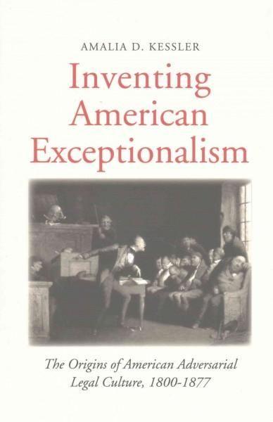 Inventing American Exceptionalism: The Origins of American Adversarial Legal Culture, 1800-1877