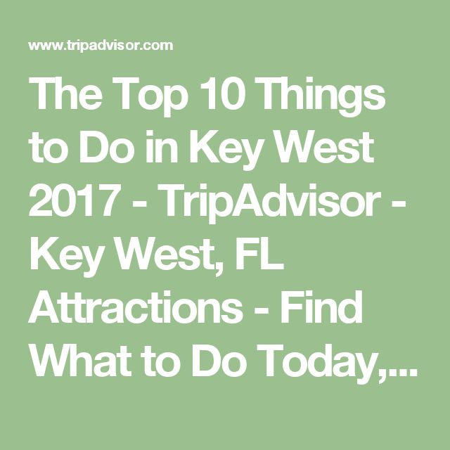 The Top 10 Things to Do in Key West 2017 - TripAdvisor - Key West, FL Attractions - Find What to Do Today, This Weekend, or in April