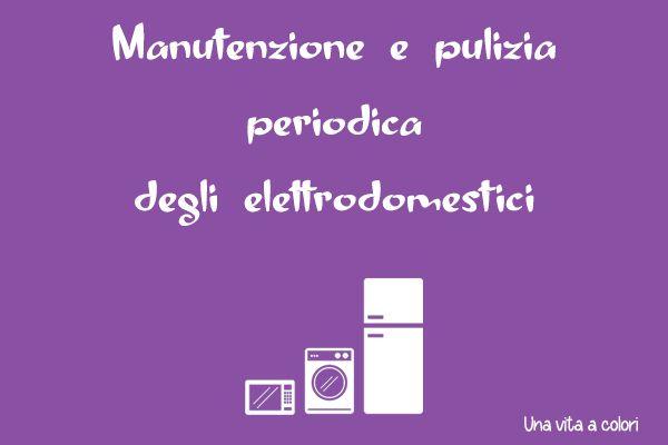 Manutenzione e pulizia degli elettrodomestici