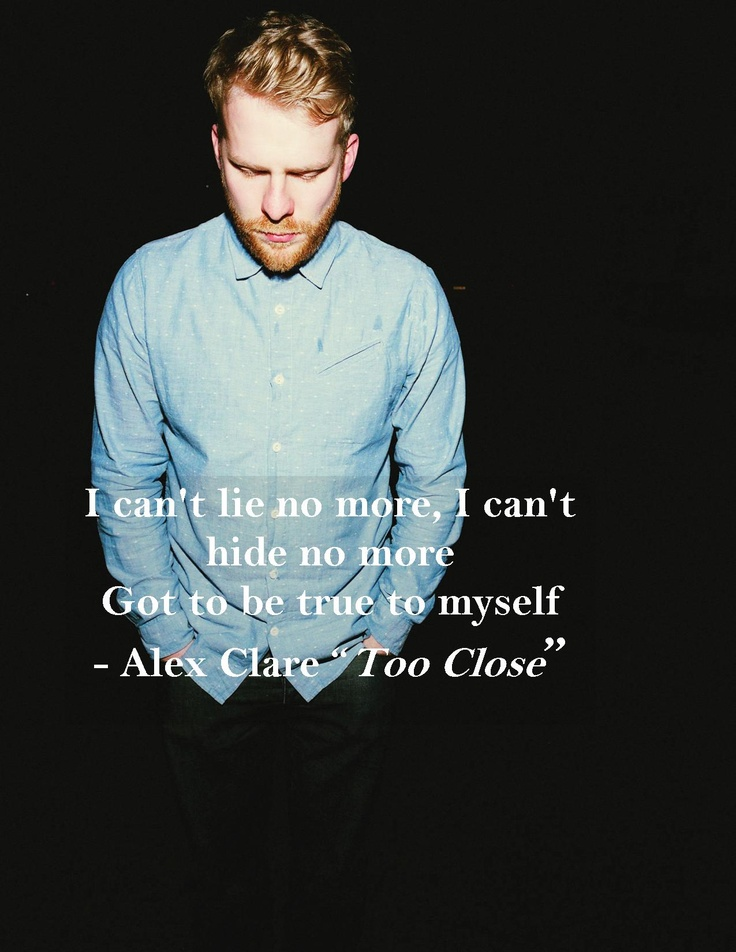 """lyrics from Alex Clare """"Too Close"""" single. ... Be true to yourself"""