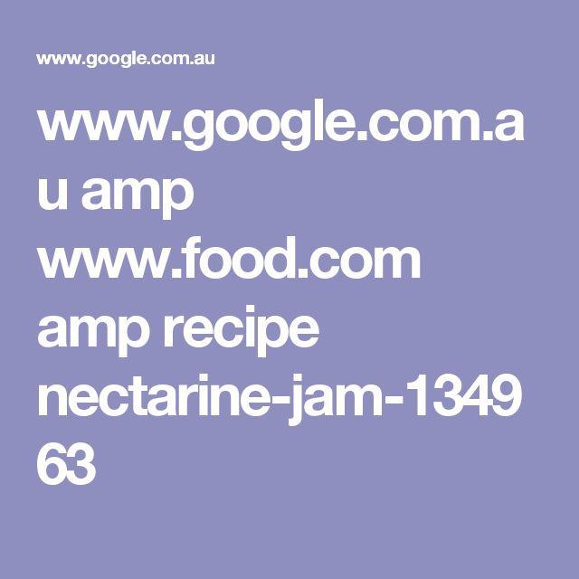 www.google.com.au amp www.food.com amp recipe nectarine-jam-134963