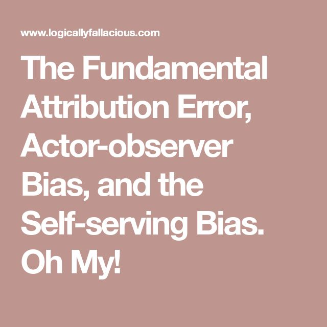 The Fundamental Attribution Error, Actor-observer Bias, and the Self-serving Bias. Oh My!