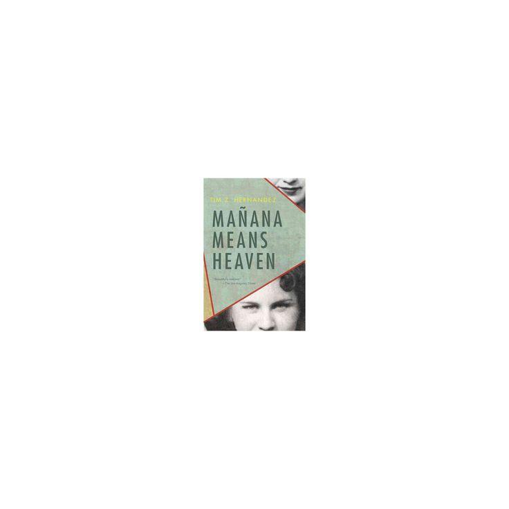 Mañana Means Heaven (Paperback) (Tim Z. Hernandez)