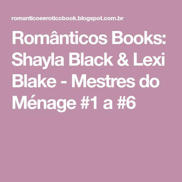 Românticos Books: Shayla Black & Lexi Blake - Mestres do Ménage #1 a #6