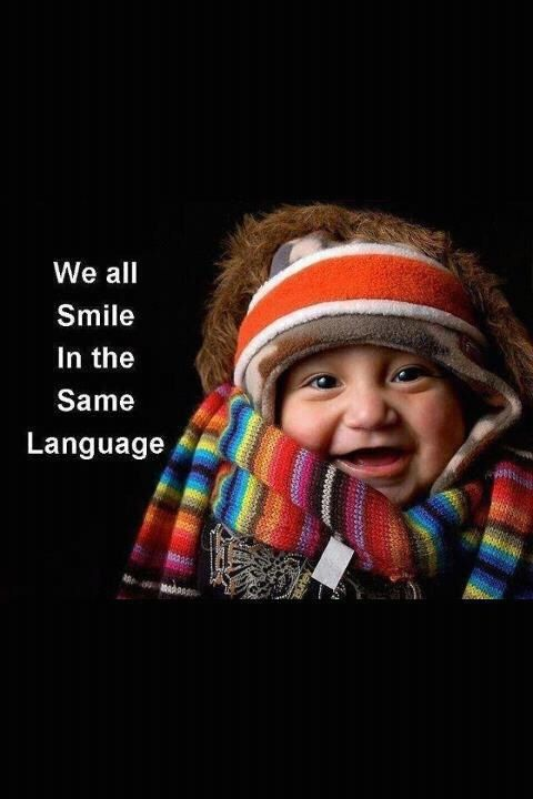 We all smile in the same language. - one message that said it all...