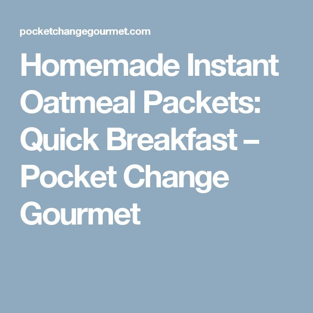 Homemade Instant Oatmeal Packets: Quick Breakfast – Pocket Change Gourmet