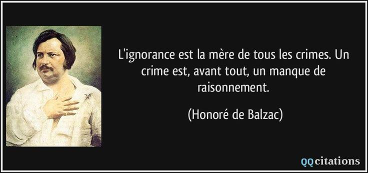 L'ignorance est la mère de tous les crimes. Un crime est, avant tout, un manque de raisonnement. - Honoré de Balzac