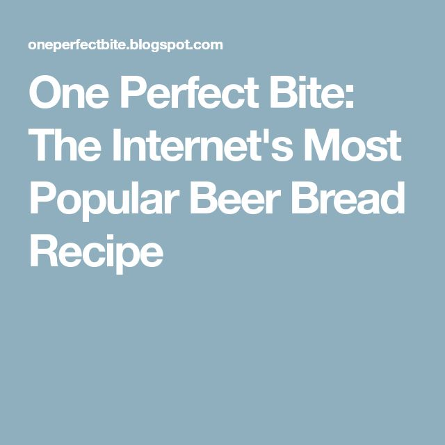 One Perfect Bite: The Internet's Most Popular Beer Bread Recipe