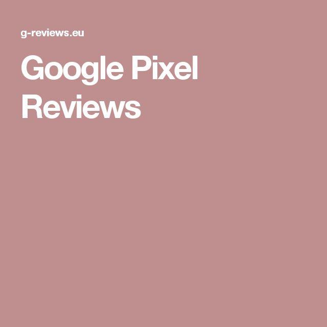 Google Pixel Reviews