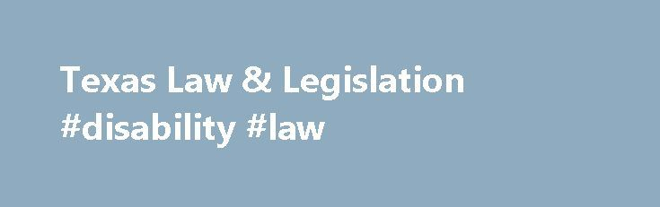 Texas Law & Legislation #disability #law http://laws.remmont.com/texas-law-legislation-disability-law/  #texas state laws # Texas StateLaw Library Texas Law & Legislation » Click here to access the laws of Texas and the Texas Constitution On that site you will find the text of the Texas Constitution as well as the Texas statutes, which are organized by subject matter in various codes (e.g.. Property Code, Tax […]
