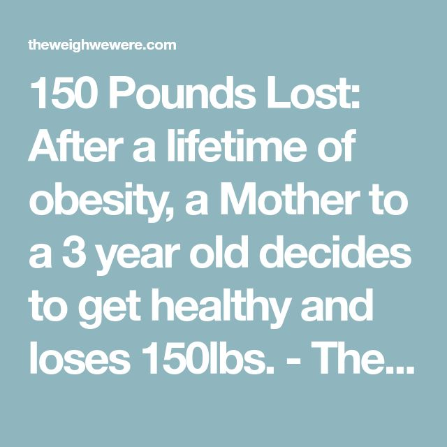 150 Pounds Lost: After a lifetime of obesity, a Mother to a 3 year old decides to get healthy and loses 150lbs. - The Weigh We Were