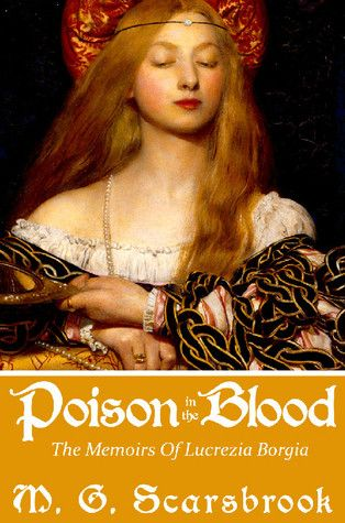 Poison in the Blood: The Memoirs of Lucrezia Borgia ( I haven't read this but I love the cover.)