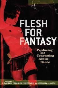 Flesh For Fantasy: Producing And Consuming Exotic Dance  Paper Back
