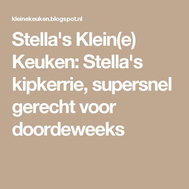 Stella's Klein(e) Keuken: Stella's kipkerrie, supersnel gerecht voor doordeweeks