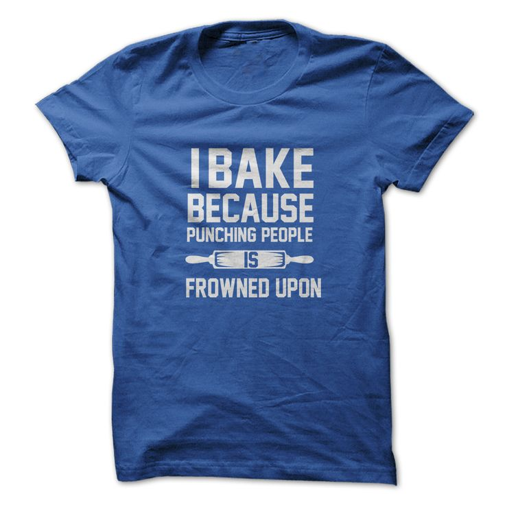 """""""I Bake Because Punching People is Frowned Upon"""". Not true for me but too funny!!"""