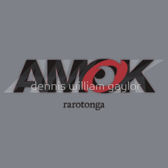 run amok in rarotonga, AMOK [tm] Antipodean Masters Of Kinetics - Auckland, Aotearoa - T-Shirts & Hoodies, unique bespoke designs by dennis william gaylor .:: watersoluble ::.