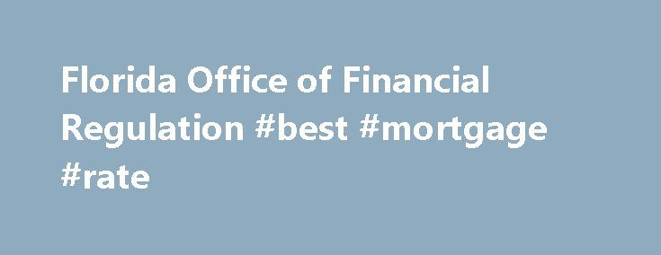 Florida Office of Financial Regulation #best #mortgage #rate http://money.remmont.com/florida-office-of-financial-regulation-best-mortgage-rate/  #mortgage broker license # Mortgage Broker and Branches MB MBB: Mortgage Broker and Branches – Chapter 494, Florida Statutes: The license is required for an entity conducting loan originator activities through one or more licensed loan originators employed by the mortgage broker or as independent contractors to the mortgage broker. Mortgage Broker…