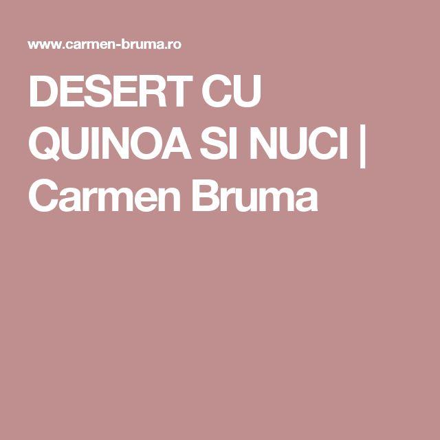 DESERT CU QUINOA SI NUCI | Carmen Bruma