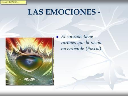 LAS EMOCIONES - El corazón tiene razones que la razón no entiende (Pascal) El…