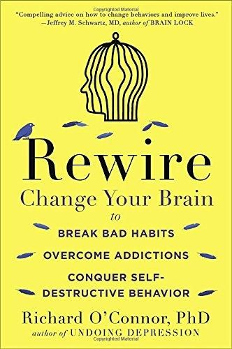 Rewire: Change Your Brain to Break Bad Habits, Overcome Addictions, Conquer Self-Destructive Behavior, by Richard O'Connor. A practicing psychotherapist and author of Undoing Depression discusses why it is so hard to break bad habits and offers new ways to make lasting changes to end procrastinating, overeating, passive aggressiveness and much more.