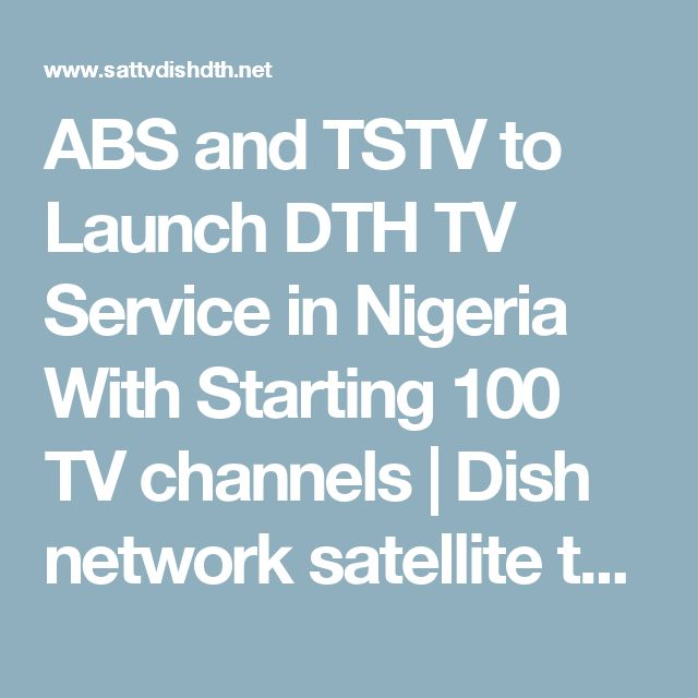 ABS and TSTV to Launch DTH TV Service in Nigeria With Starting 100 TV channels | Dish network satellite television dth ipTV internet TV news