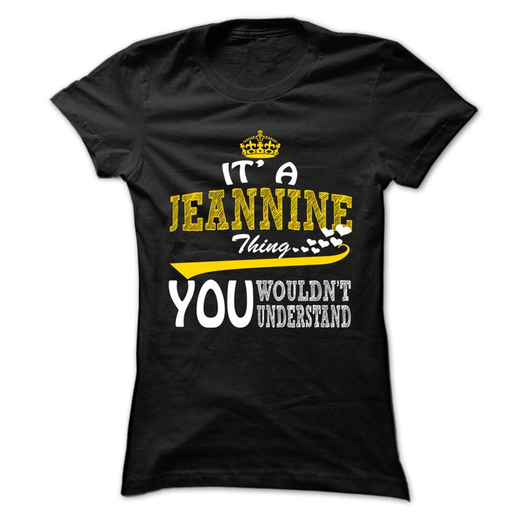 Jeannine Thing ⊰ - Cool Name-Shirt !!!If you are Jeannine or loves one. Then this shirt is for you. Cheers !!!xxxJeannine Jeannine
