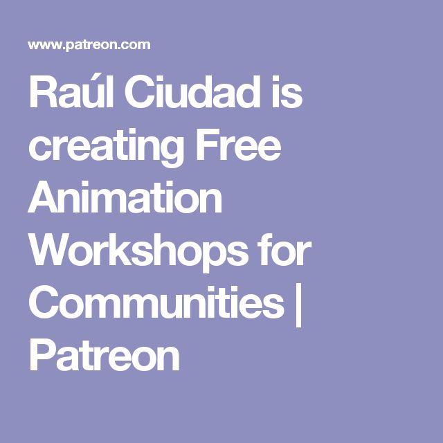 Raúl Ciudad is creating Free Animation Workshops for Communities | Patreon