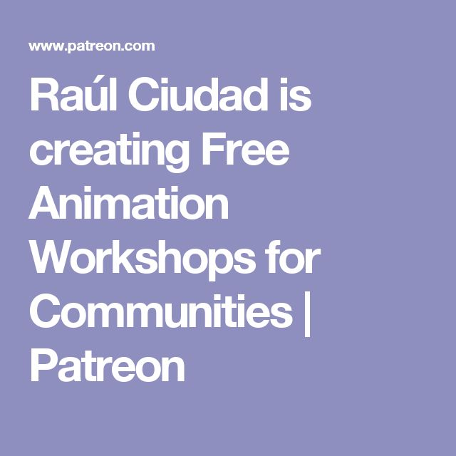 Raúl Ciudad is creating Free Animation Workshops for Communities | Patreon