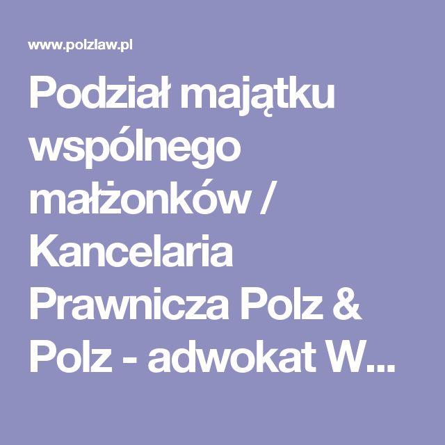 Podział majątku wspólnego małżonków / Kancelaria Prawnicza Polz & Polz - adwokat Warszawa, prawnik Warszawa
