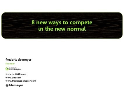 8 new ways to compete in the new normal by Frederic De Meyer, via Slideshare