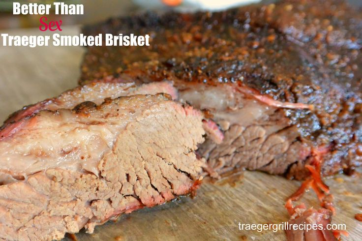 Better Than Sex Traeger Smoked Brisket. There is only one way to find out if this statement is true, and that is to cook up this recipe and find out!