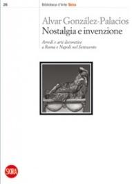 """Alvar González-Palacios, """"Nostalgia e invenzione. Arredi e arti decorative a Roma e Napoli nel Settecento"""", 2010"""