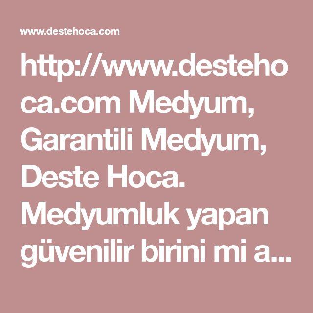 http://www.destehoca.com  Medyum, Garantili Medyum, Deste Hoca. Medyumluk yapan g�venilir birini mi ariyorsunuz ?   #medyum