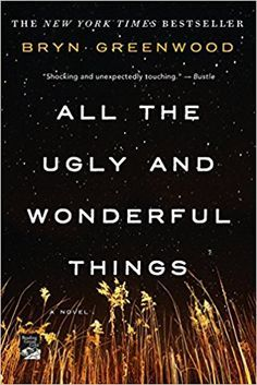 All the Ugly and Wonderful Things: A Novel: Bryn Greenwood: 9781250153968: Amazon.com: Books