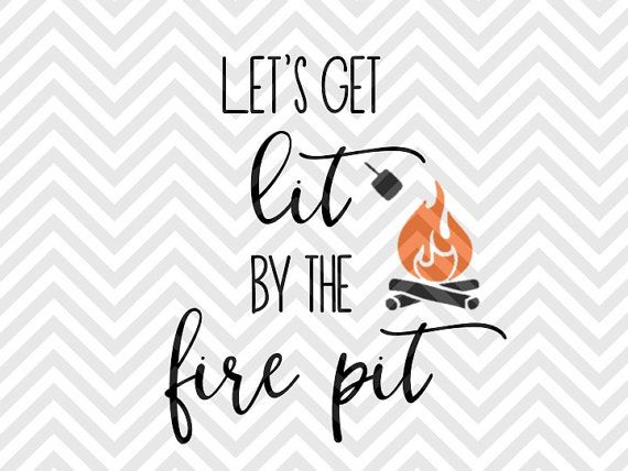 Let's Get Lit by the Fire Pit SVG file - Cut File - Cricut ...