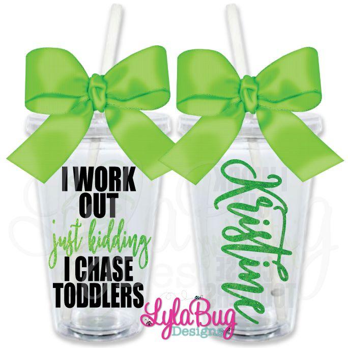 I Workout Just Kidding I Chase Toddlers Personalized Acrylic Tumbler